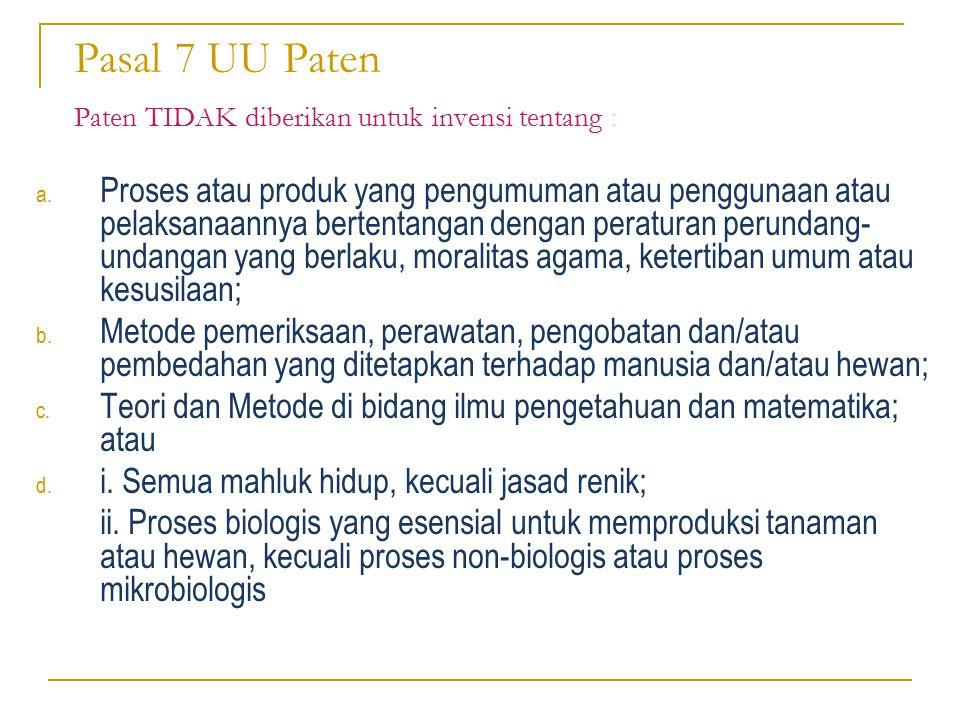 Pasal 7 UU Paten Paten TIDAK diberikan untuk invensi tentang : a. Proses atau produk yang pengumuman atau penggunaan atau pelaksanaannya bertentangan