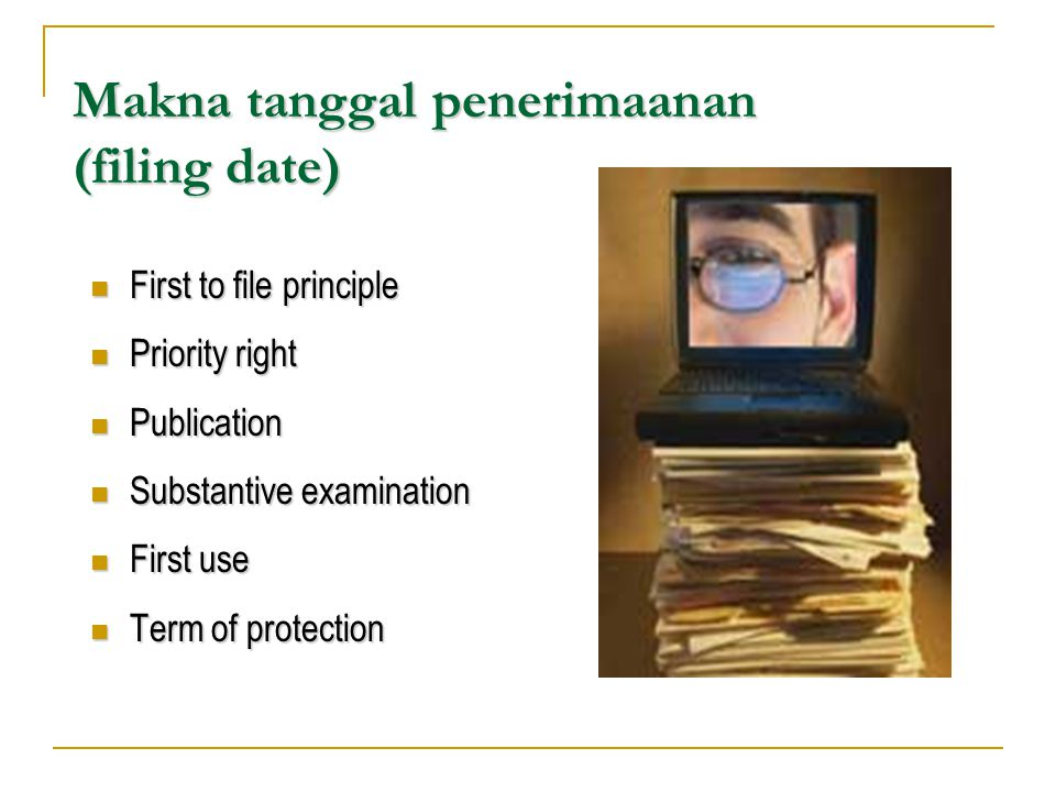 Makna tanggal penerimaanan (filing date) First to file principle Priority right Publication Substantive examination First use Term of protection