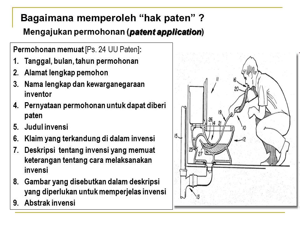 """Bagaimana memperoleh """"hak paten"""" ? Mengajukan permohonan (patent application) Permohonan memuat [Ps. 24 UU Paten] : 1.Tanggal, bulan, tahun permohonan"""