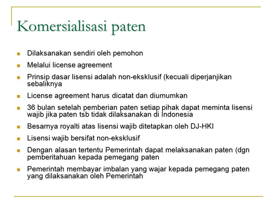 Komersialisasi paten Dilaksanakan sendiri oleh pemohon Melalui license agreement Prinsip dasar lisensi adalah non-eksklusif (kecuali diperjanjikan seb