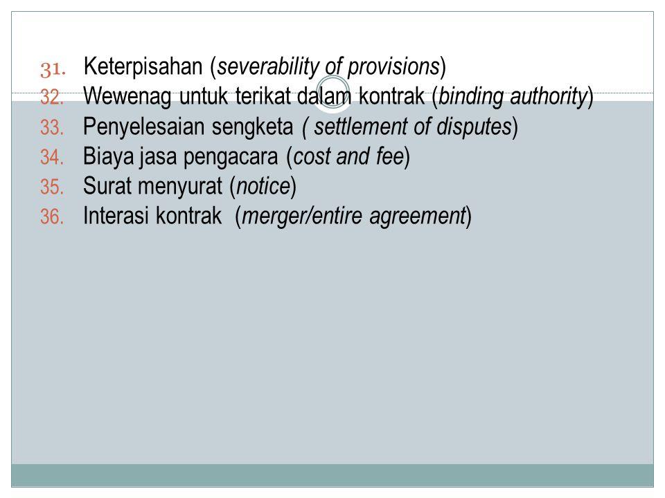 31. Keterpisahan ( severability of provisions ) 32. Wewenag untuk terikat dalam kontrak ( binding authority ) 33. Penyelesaian sengketa ( settlement o