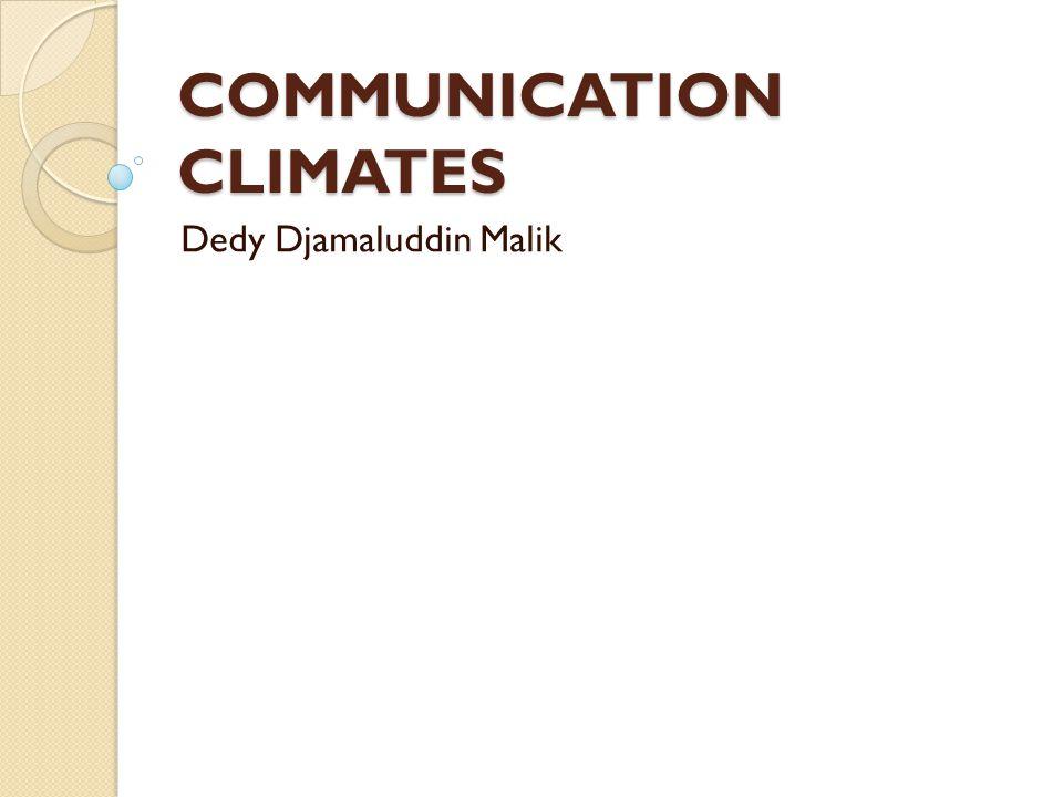 COMMUNICATION CLIMATES Dedy Djamaluddin Malik