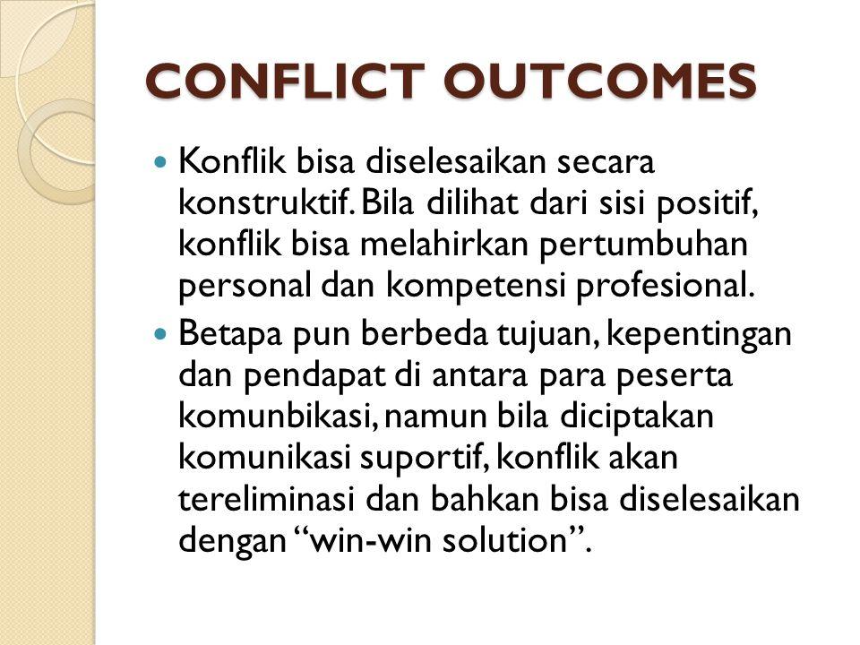 CONFLICT OUTCOMES Konflik bisa diselesaikan secara konstruktif. Bila dilihat dari sisi positif, konflik bisa melahirkan pertumbuhan personal dan kompe