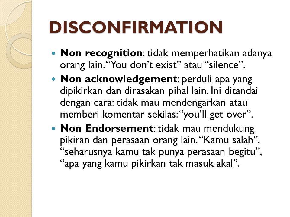 """DISCONFIRMATION Non recognition: tidak memperhatikan adanya orang lain. """"You don't exist"""" atau """"silence"""". Non acknowledgement: perduli apa yang dipiki"""