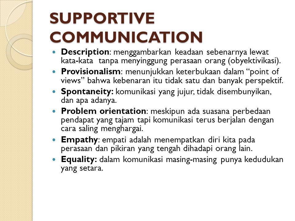 SUPPORTIVE COMMUNICATION Description: menggambarkan keadaan sebenarnya lewat kata-kata tanpa menyinggung perasaan orang (obyektivikasi). Provisionalis