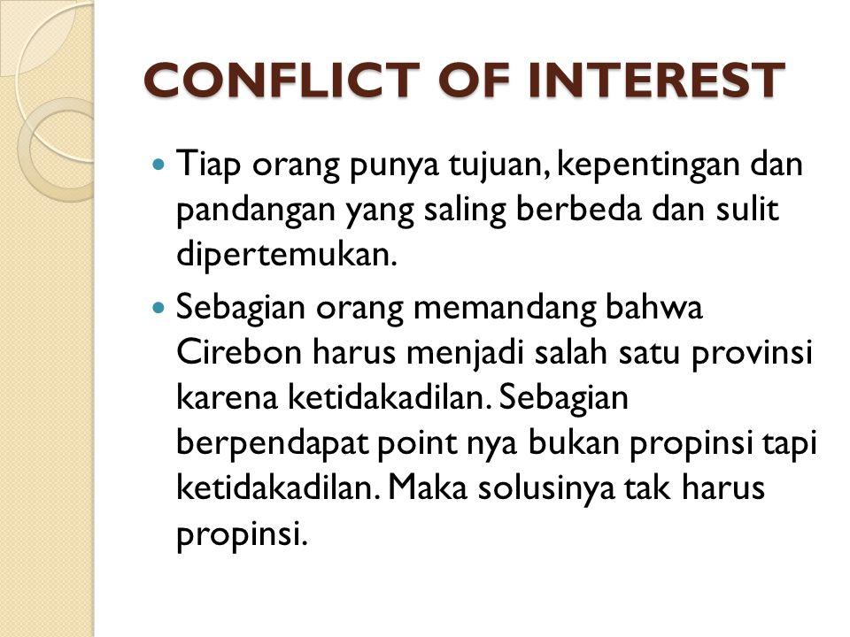 CONFLICT OF INTEREST Tiap orang punya tujuan, kepentingan dan pandangan yang saling berbeda dan sulit dipertemukan. Sebagian orang memandang bahwa Cir