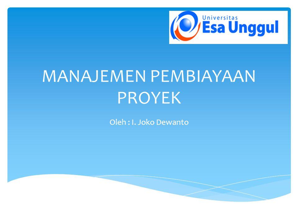 MANAJEMEN PEMBIAYAAN PROYEK Oleh : I. Joko Dewanto