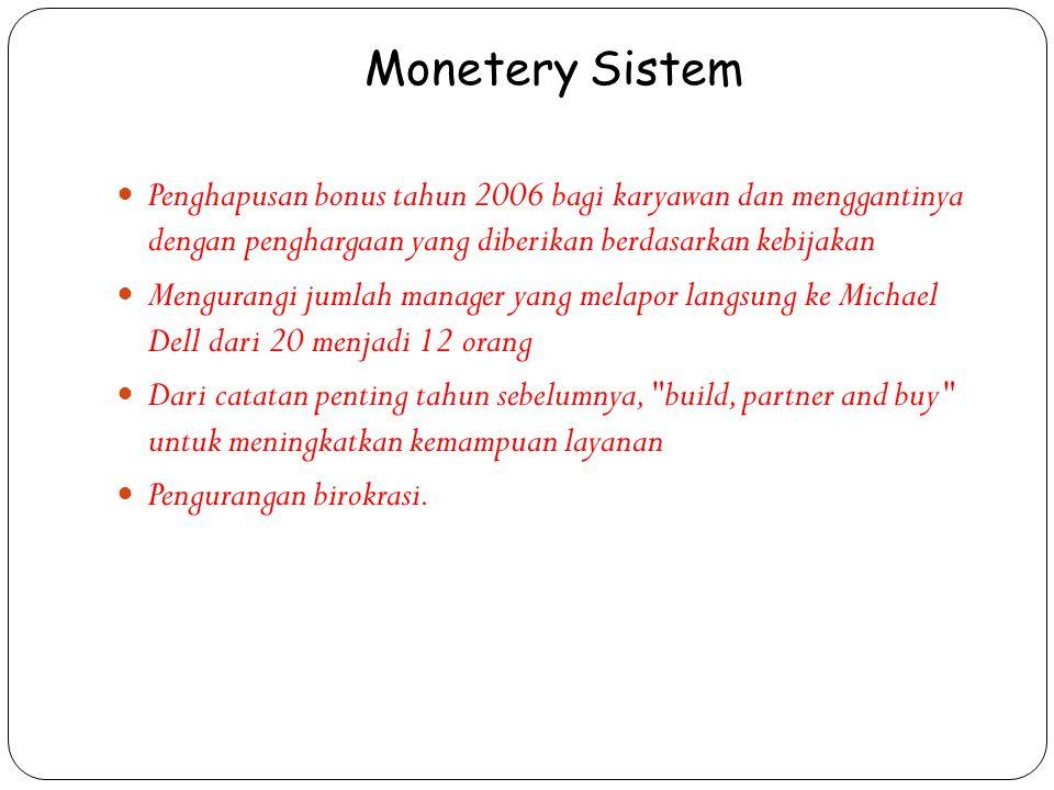 Monetery Sistem Penghapusan bonus tahun 2006 bagi karyawan dan menggantinya dengan penghargaan yang diberikan berdasarkan kebijakan Mengurangi jumlah