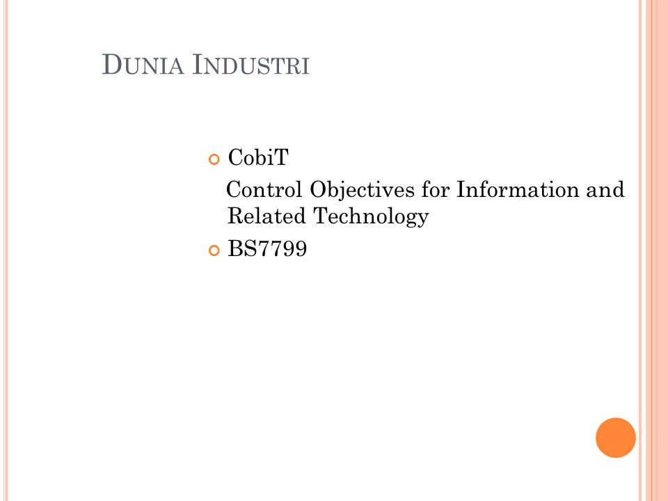 D UNIA I NDUSTRI CobiT Control Objectives for Information and Related Technology BS7799