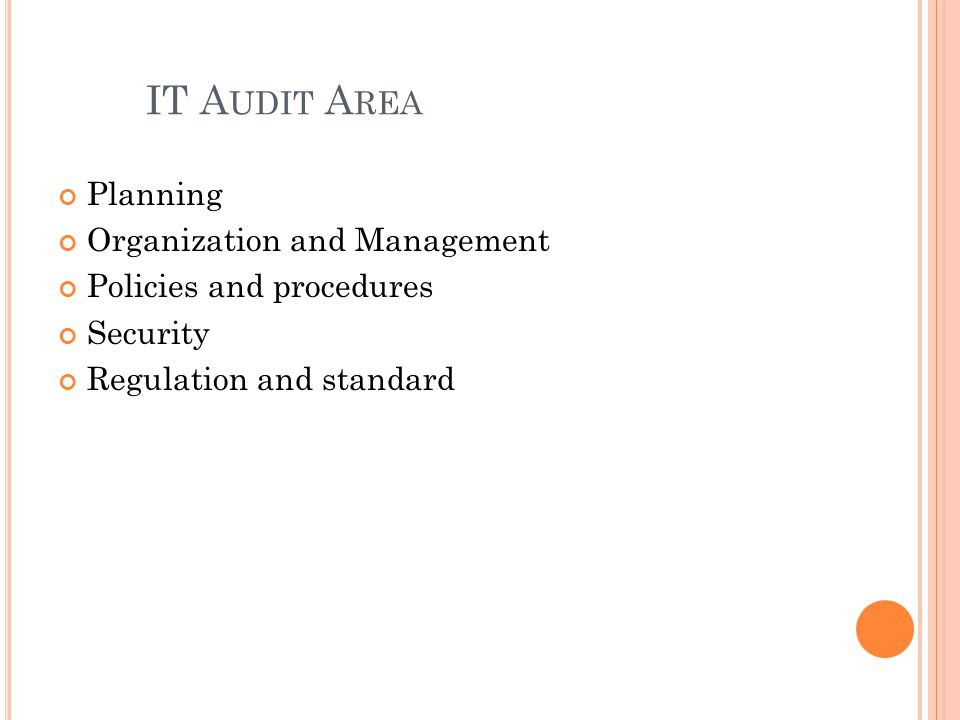IT A UDIT A REA Planning Organization and Management Policies and procedures Security Regulation and standard