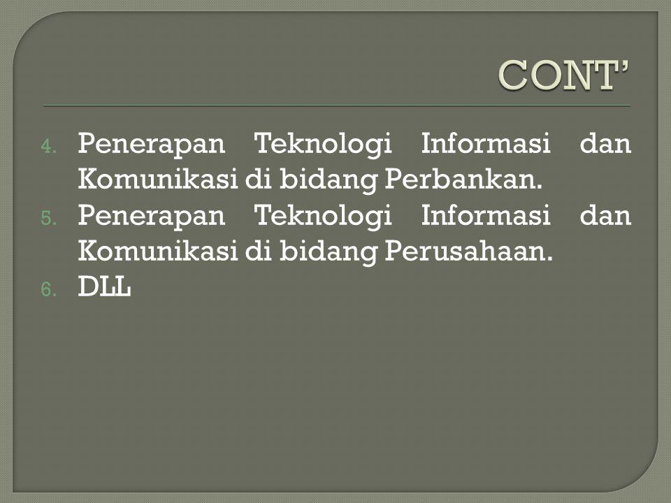 4. Penerapan Teknologi Informasi dan Komunikasi di bidang Perbankan. 5. Penerapan Teknologi Informasi dan Komunikasi di bidang Perusahaan. 6. DLL