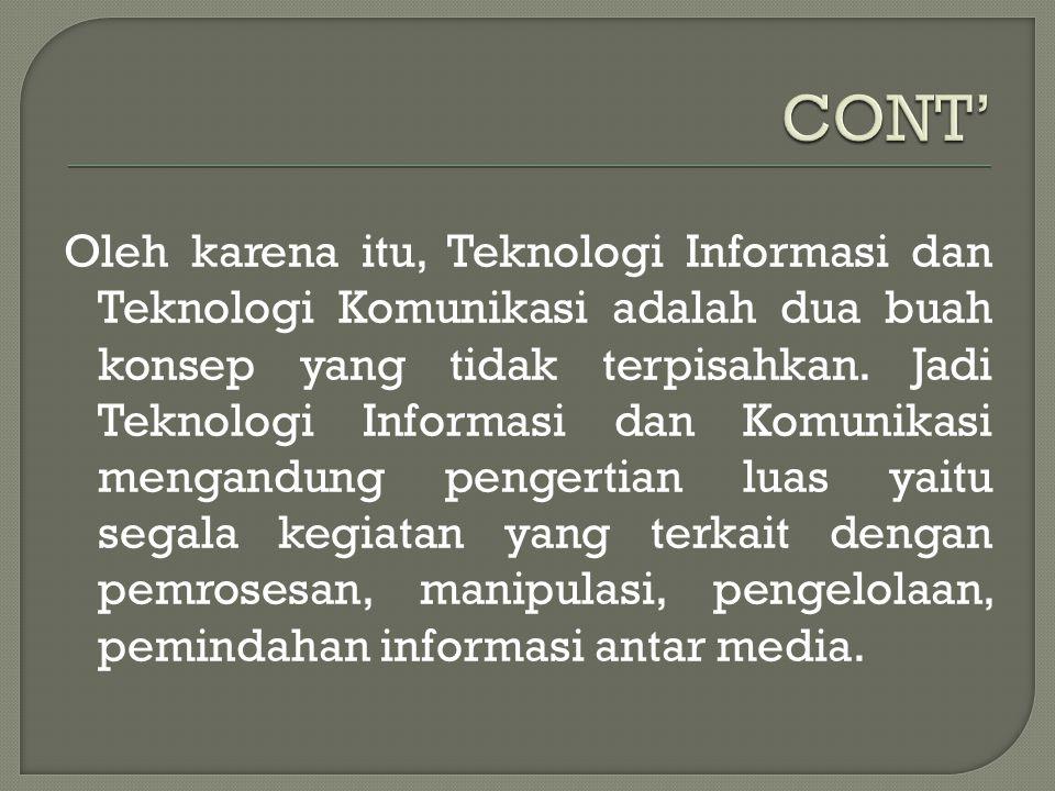Oleh karena itu, Teknologi Informasi dan Teknologi Komunikasi adalah dua buah konsep yang tidak terpisahkan. Jadi Teknologi Informasi dan Komunikasi m