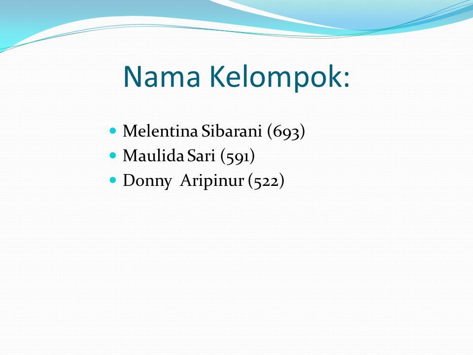 Nama Kelompok: Melentina Sibarani (693) Maulida Sari (591) Donny Aripinur (522)
