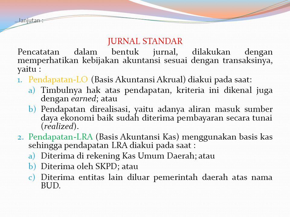 …lanjutan : JURNAL STANDAR Pencatatan dalam bentuk jurnal, dilakukan dengan memperhatikan kebijakan akuntansi sesuai dengan transaksinya, yaitu : 1. P