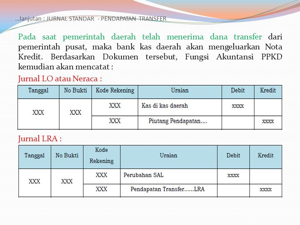…lanjutan : JURNAL STANDAR - PENDAPATAN TRANSFER Pada saat pemerintah daerah telah menerima dana transfer dari pemerintah pusat, maka bank kas daerah