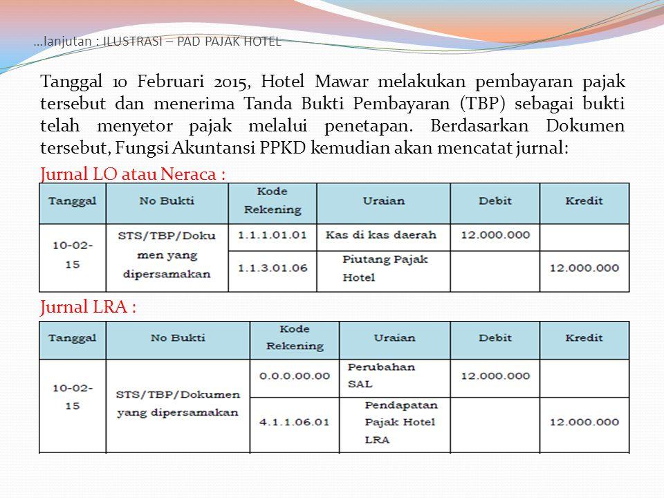 …lanjutan : ILUSTRASI – PAD PAJAK HOTEL Tanggal 10 Februari 2015, Hotel Mawar melakukan pembayaran pajak tersebut dan menerima Tanda Bukti Pembayaran