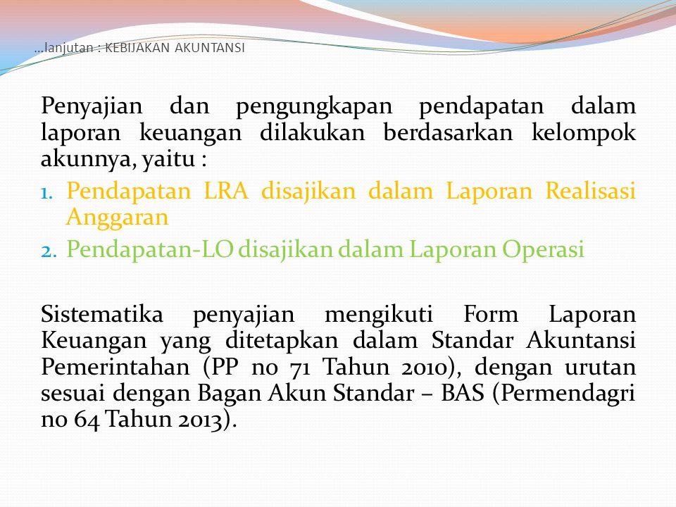 …lanjutan : KEBIJAKAN AKUNTANSI Penyajian dan pengungkapan pendapatan dalam laporan keuangan dilakukan berdasarkan kelompok akunnya, yaitu : 1. Pendap