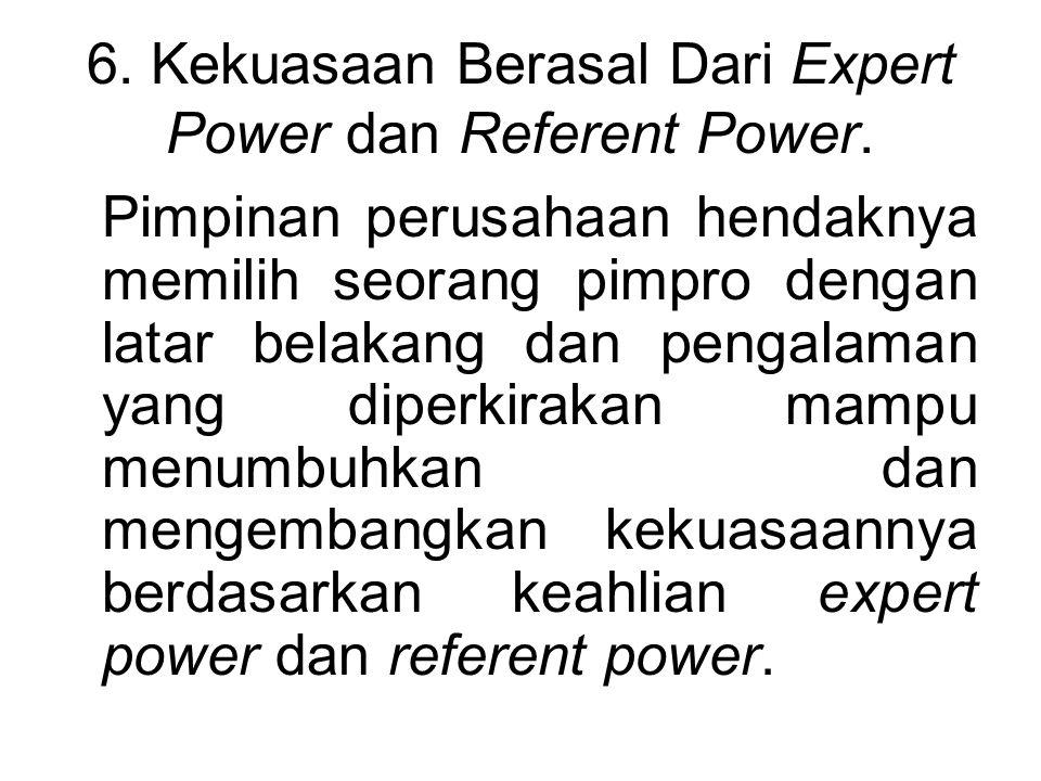 6. Kekuasaan Berasal Dari Expert Power dan Referent Power. Pimpinan perusahaan hendaknya memilih seorang pimpro dengan latar belakang dan pengalaman y
