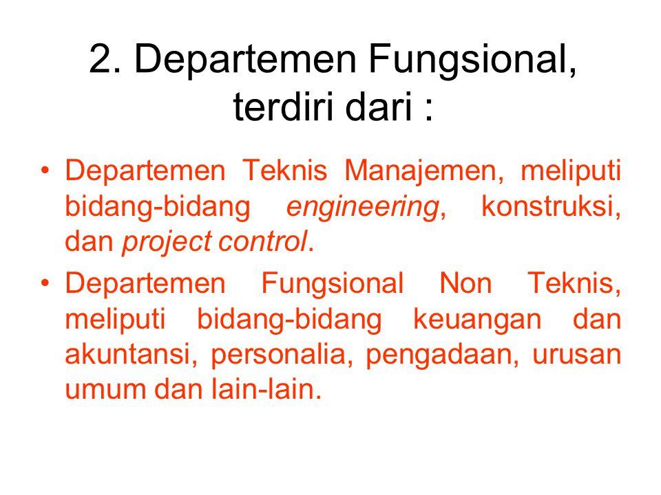 2. Departemen Fungsional, terdiri dari : Departemen Teknis Manajemen, meliputi bidang-bidang engineering, konstruksi, dan project control. Departemen