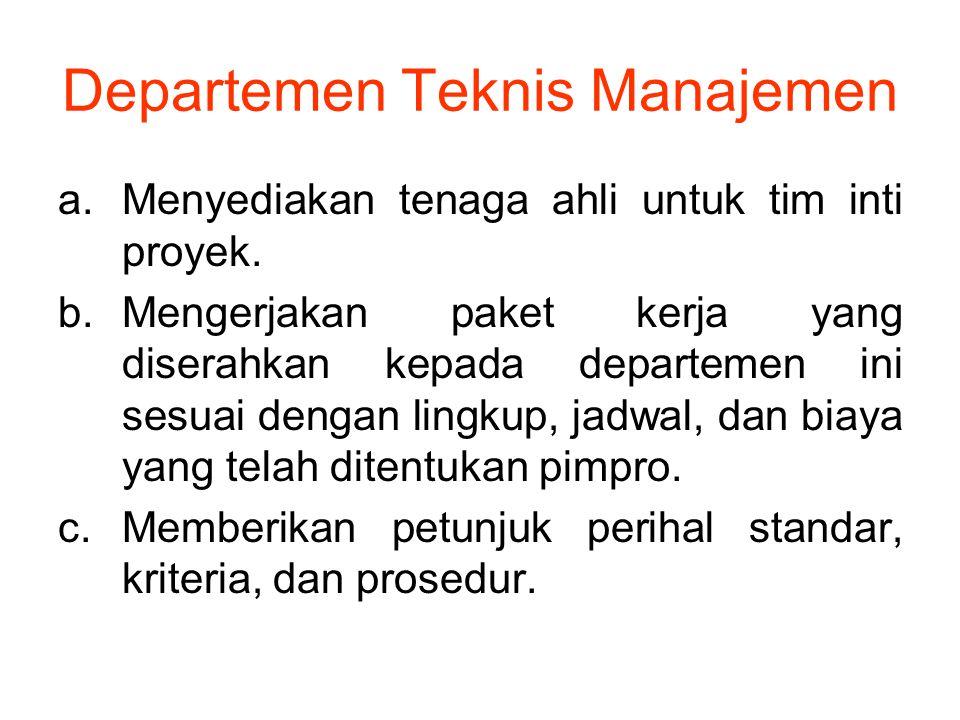 Departemen Teknis Manajemen a.Menyediakan tenaga ahli untuk tim inti proyek. b.Mengerjakan paket kerja yang diserahkan kepada departemen ini sesuai de