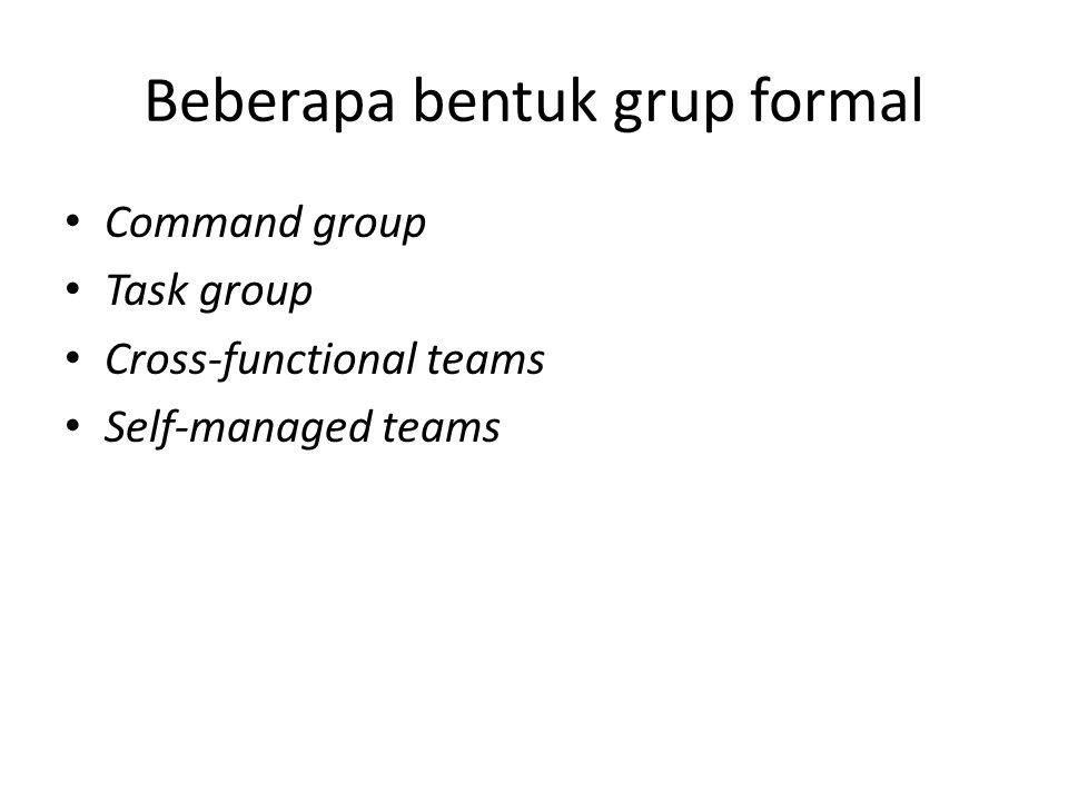 Beberapa bentuk grup formal Command group Task group Cross-functional teams Self-managed teams