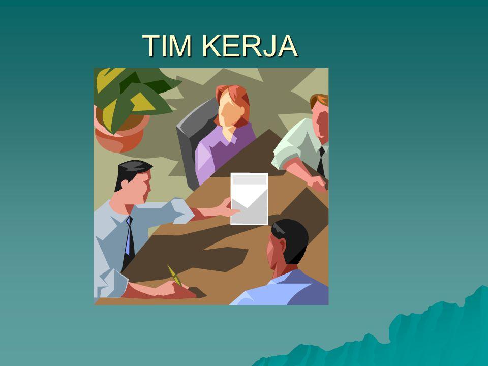 Perbedaan Tim Dengan Kelompok  Kelompok Kerja -Berinteraksi untuk membagi informasi &mengambil keputusan untuk membantu tiap anggota dalam bidang tanggung jawabnya -Berinteraksi untuk membagi informasi &mengambil keputusan untuk membantu tiap anggota dalam bidang tanggung jawabnya -Hanya sekedar sumbangan individual tanpa berkesempatan koordinasi -Hanya sekedar sumbangan individual tanpa berkesempatan koordinasi  Tim Kerja -Upaya individunya menghasilkan suatu kinerja yang -Upaya individunya menghasilkan suatu kinerja yang lebih besar daripada jumlah dari masukan-masukan lebih besar daripada jumlah dari masukan-masukan individual individual -Koordinasi maksimal atas sumbangan individual -Koordinasi maksimal atas sumbangan individual