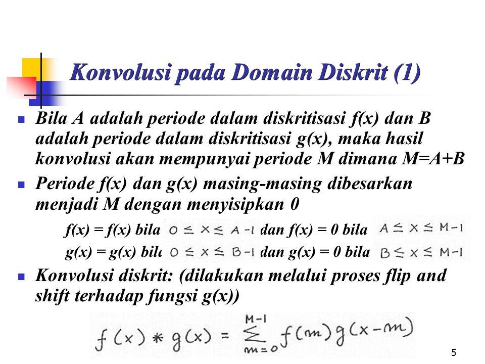 6 Konvolusi pada Domain Diskrit (2): pendekatan shift kernel operator f(x) = [0 0 1 2 3 4 0]  [ 0 0 1 2 3 4 0 0 0] g(x) = [-1 4 –1] karena simetri di-flip tetap [-1 4 –1]  [-1 4 –1 0 0 0 0 0 0] maka f(x)*g(x) = 0x-1 + 0x4 + 1x-1 + 2x0 + 3x0 + 4x0 + 0x0 + 0x0 + 0x0 = -1 0x0 + 0x-1 + 1x4 + 2X-1 + 3x0 + 4x0 + 0x0 + 0x0 +0x0 = 2 0x0 + 0x0 + 1x-1 + 2x4 + 3x-1 + 4x0 + 0x0 + 0x0 + 0x0 = 4 0x0 + 0x0 + 1x0 + 2x-1 + 3x4 + 4x-1 + 0x0 + 0x0 + 0x0 = 6 0x0 +0x0 + 1x0 + 2x0 + 3x-1 + 4x4 + 0x-1 + 0x0 + 0x0 = 13 0x0 + 0x0 + 1x0 + 2x0 + 3x0 + 4x-1 + 0x0 + 0x0 + 0x0 = -4 0x0 + 0x0 + 1x0 + 2x0 + 3x0 + 4x0 + 0x-1 + 0x4 + 0x-1 = 0 0x0 + 0x0 + 1x0 + 2x0 + 3x0 + 4x0 + 0x0 + 0x-1 + 0x4 = 0 0x0 + 0x0 + 1x0 + 2x0 + 3x0 + 4x0 + 0x0 + 0x0 + 0x-1 = 0 f(x)*g(x) = [-1 2 4 6 13 –4 0 0 0]