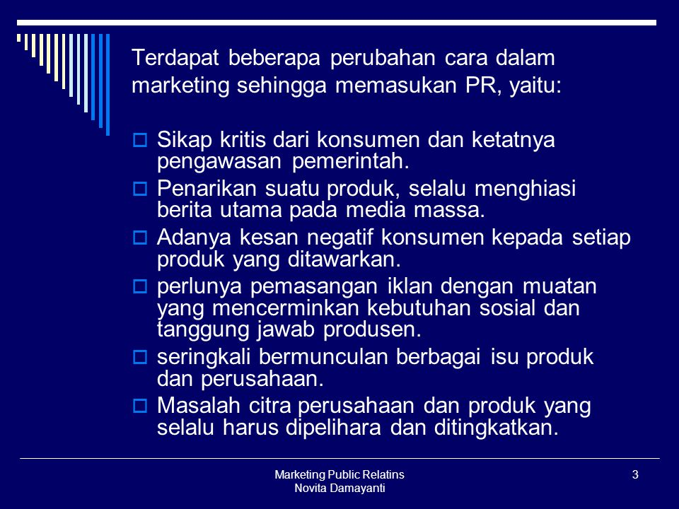 Marketing Public Relatins Novita Damayanti 3 Terdapat beberapa perubahan cara dalam marketing sehingga memasukan PR, yaitu:  Sikap kritis dari konsum