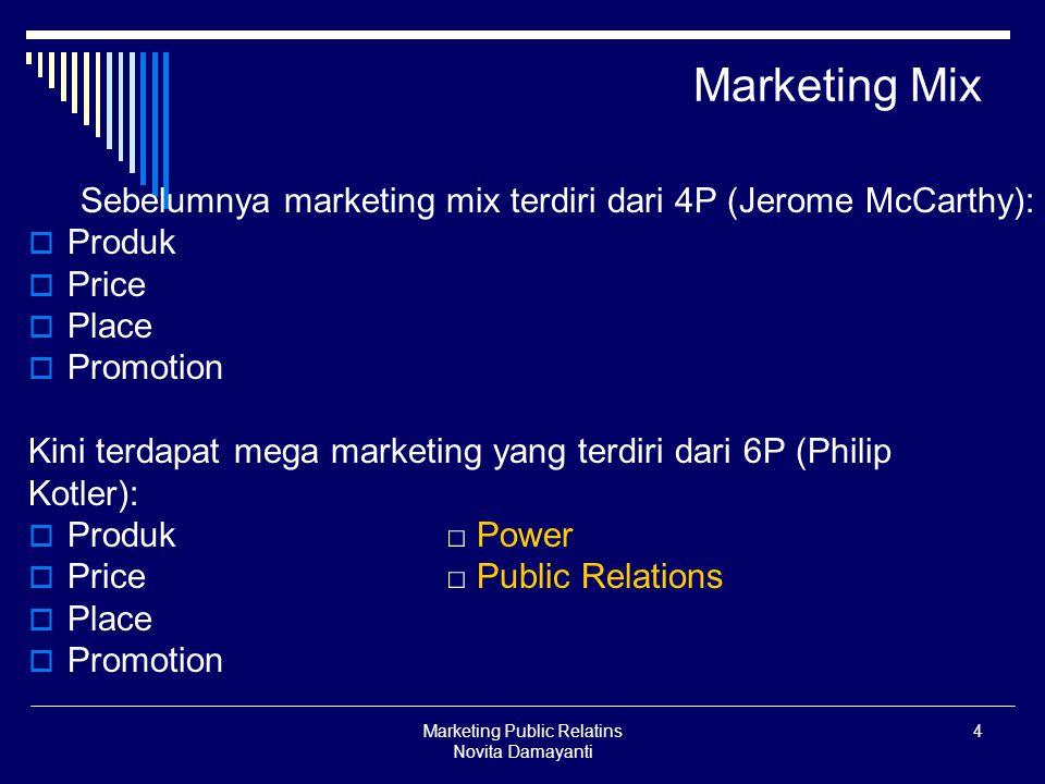Marketing Public Relatins Novita Damayanti 4 Marketing Mix Sebelumnya marketing mix terdiri dari 4P (Jerome McCarthy):  Produk  Price  Place  Prom