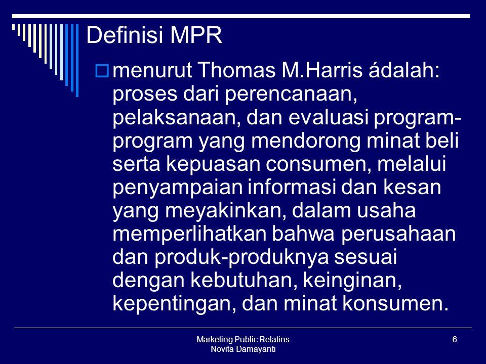 Marketing Public Relatins Novita Damayanti 7 Posisi MPR  MPR ádalah bagian dari kegiatan marketing, penanggung jawab tertinggi ádalah manager marketing, dan objectif(tujuan) dari kegiatan PR hádala mendukung objektif(tujuan) dari bidang marketing.