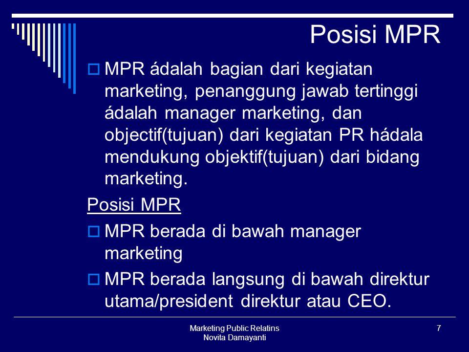 Marketing Public Relatins Novita Damayanti 7 Posisi MPR  MPR ádalah bagian dari kegiatan marketing, penanggung jawab tertinggi ádalah manager marketi