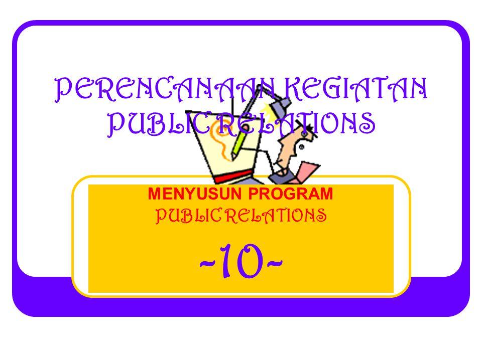 PERENCANAAN KEGIATAN PUBLIC RELATIONS MENYUSUN PROGRAM PUBLIC RELATIONS -10-