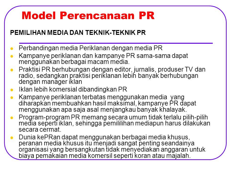Model Perencanaan PR PEMILIHAN MEDIA DAN TEKNIK-TEKNIK PR Perbandingan media Periklanan dengan media PR Kampanye periklanan dan kampanye PR sama-sama dapat menggunakan berbagai macam media.