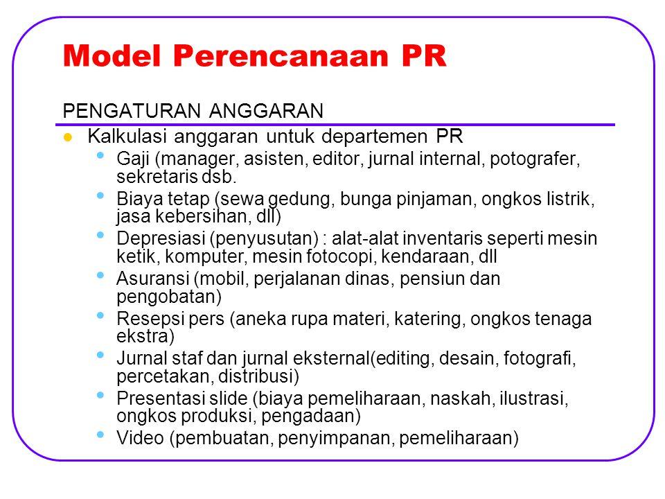 Model Perencanaan PR PENGATURAN ANGGARAN Kalkulasi anggaran untuk departemen PR Gaji (manager, asisten, editor, jurnal internal, potografer, sekretaris dsb.