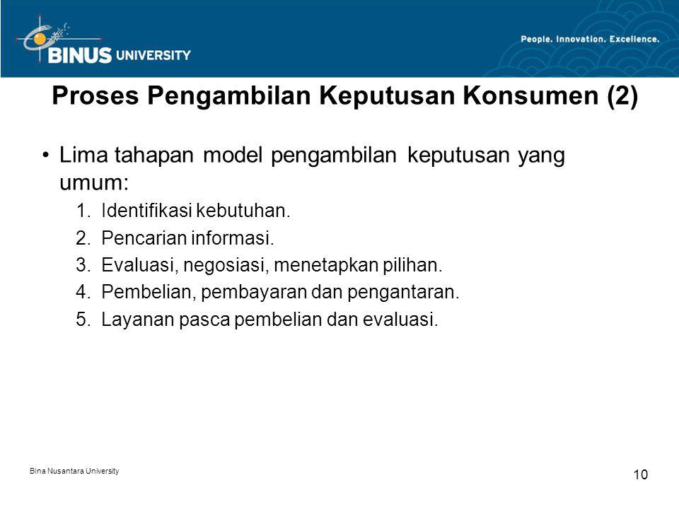 Bina Nusantara University 10 Proses Pengambilan Keputusan Konsumen (2) Lima tahapan model pengambilan keputusan yang umum: 1.Identifikasi kebutuhan.