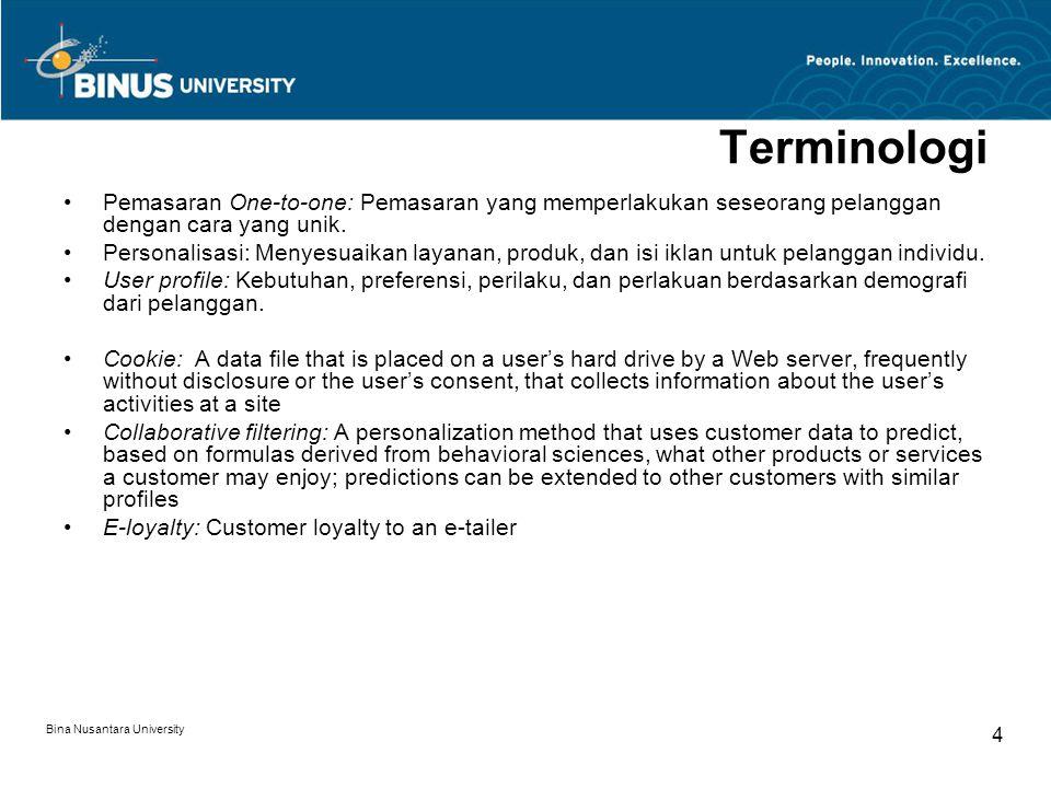 Bina Nusantara University 4 Terminologi Pemasaran One-to-one: Pemasaran yang memperlakukan seseorang pelanggan dengan cara yang unik.