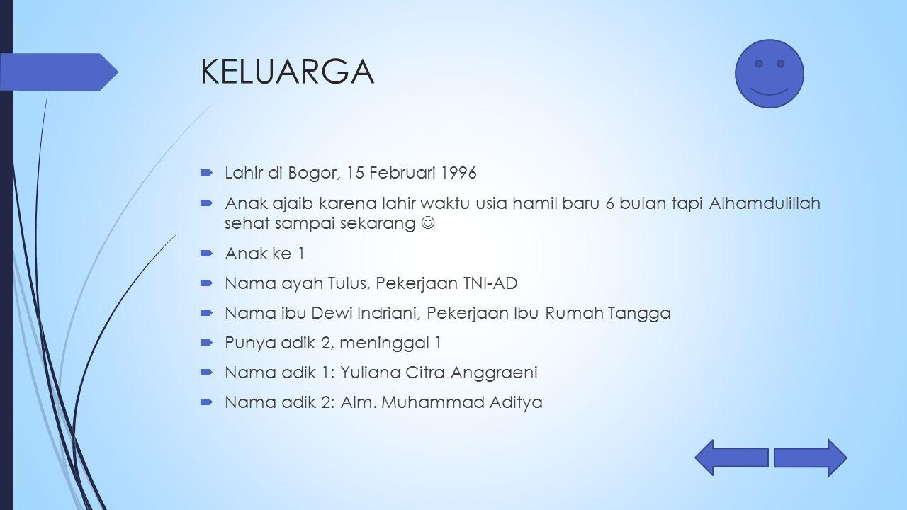 KELUARGA  Lahir di Bogor, 15 Februari 1996  Anak ajaib karena lahir waktu usia hamil baru 6 bulan tapi Alhamdulillah sehat sampai sekarang  Anak ke