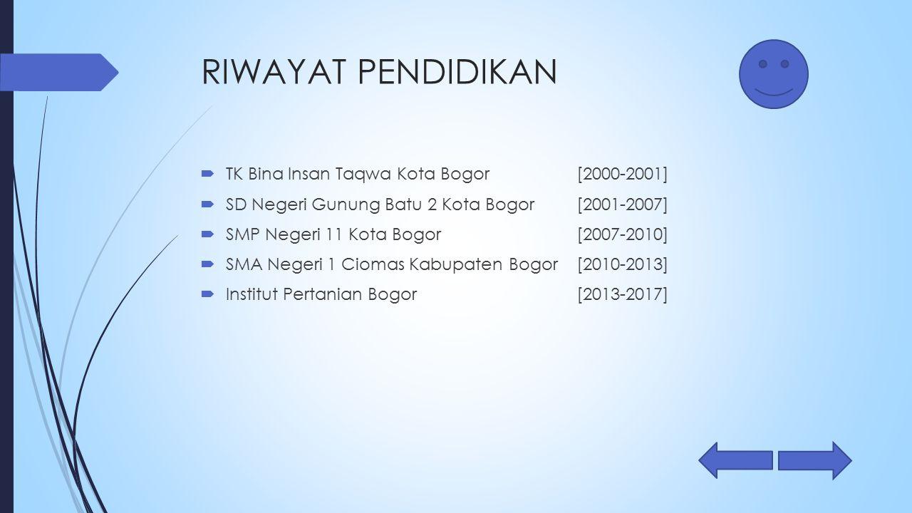 RIWAYAT PENDIDIKAN  TK Bina Insan Taqwa Kota Bogor[2000-2001]  SD Negeri Gunung Batu 2 Kota Bogor[2001-2007]  SMP Negeri 11 Kota Bogor[2007-2010] 
