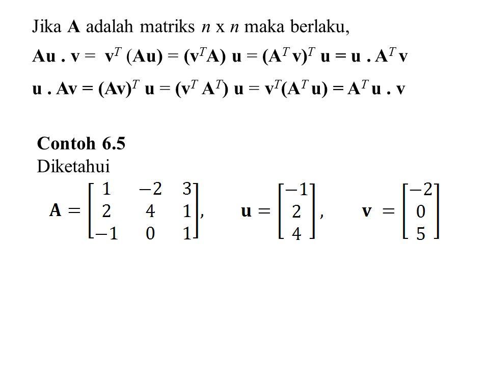 Jika A adalah matriks n x n maka berlaku, Au.v = v T (Au) = (v T A) u = (A T v) T u = u.