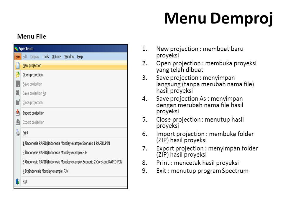 Menu Demproj 1.New projection : membuat baru proyeksi 2.Open projection : membuka proyeksi yang telah dibuat 3.Save projection : menyimpan langsung (tanpa merubah nama file) hasil proyeksi 4.Save projection As : menyimpan dengan merubah nama file hasil proyeksi 5.Close projection : menutup hasil proyeksi 6.Import projection : membuka folder (ZIP) hasil proyeksi 7.Export projection : menyimpan folder (ZIP) hasil proyeksi 8.Print : mencetak hasil proyeksi 9.Exit : menutup program Spectrum Menu File