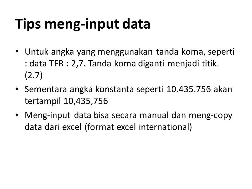 Tips meng-input data Untuk angka yang menggunakan tanda koma, seperti : data TFR : 2,7.
