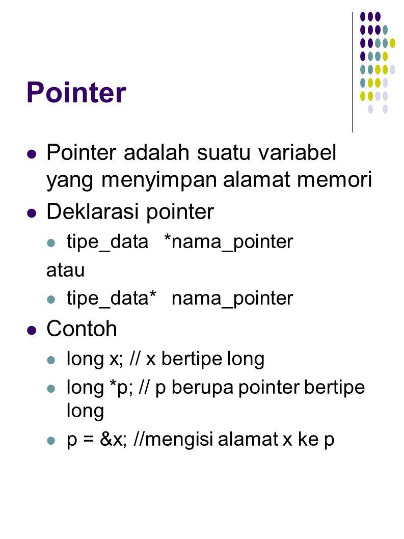 Pointer Pointer adalah suatu variabel yang menyimpan alamat memori Deklarasi pointer tipe_data *nama_pointer atau tipe_data* nama_pointer Contoh long