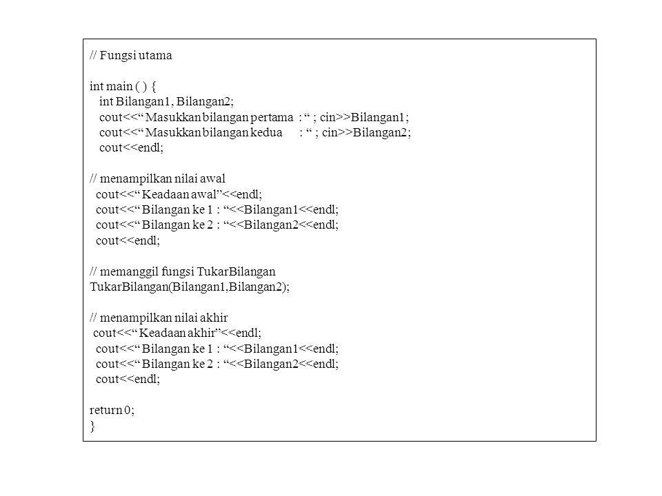 Contoh pengiriman parameter dengan berdasarkan nilai (menukar dua buah bilangan) #include using namespace std; // mendefinisikan fungsi menukar bilang