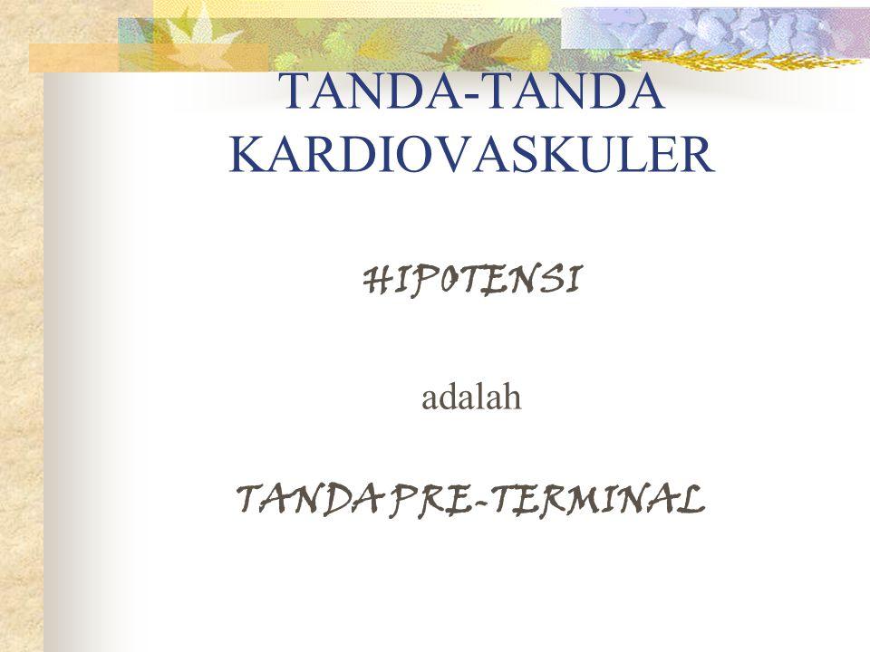 TANDA-TANDA KARDIOVASKULER HIPOTENSI adalah TANDA PRE-TERMINAL