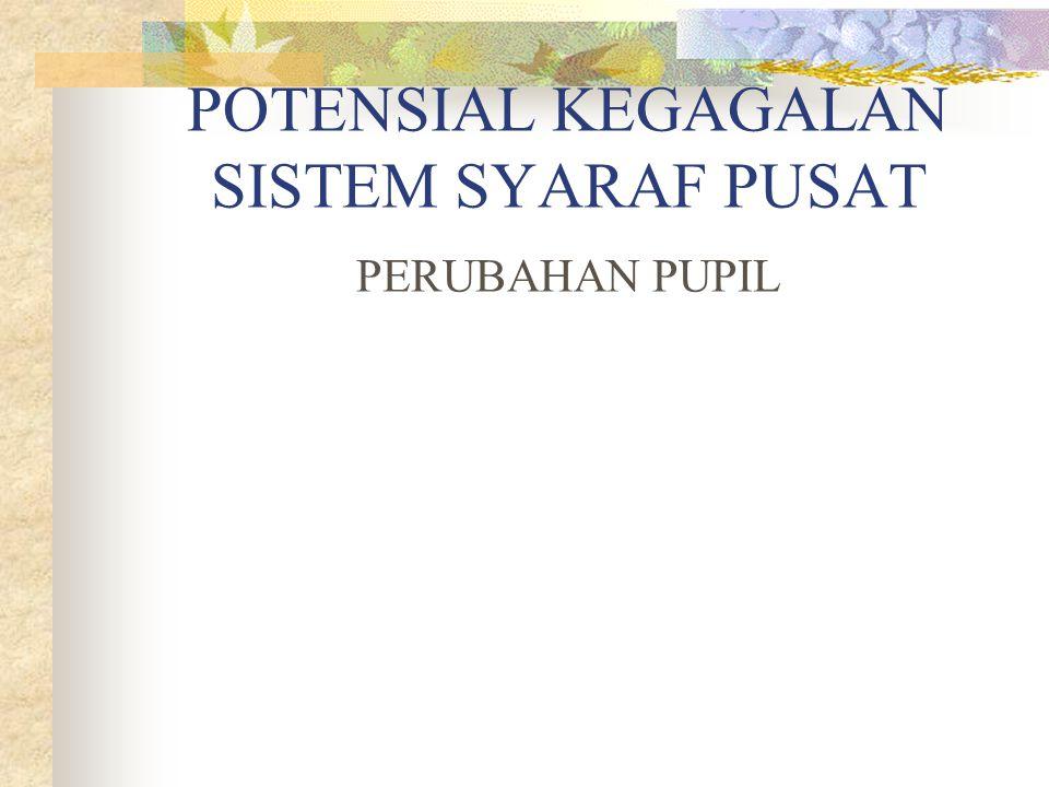 POTENSIAL KEGAGALAN SISTEM SYARAF PUSAT PERUBAHAN PUPIL