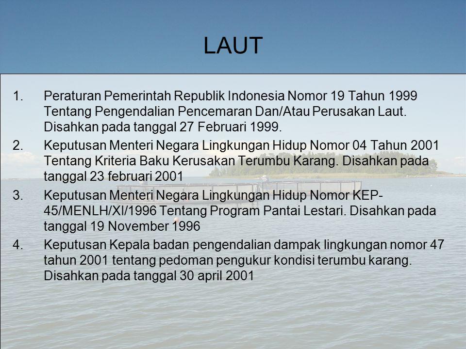 LAUT 1.Peraturan Pemerintah Republik Indonesia Nomor 19 Tahun 1999 Tentang Pengendalian Pencemaran Dan/Atau Perusakan Laut.