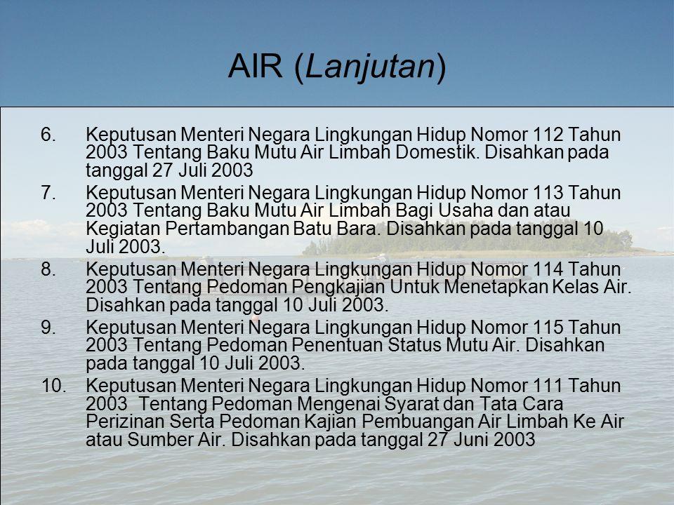 AIR (Lanjutan) 6.Keputusan Menteri Negara Lingkungan Hidup Nomor 112 Tahun 2003 Tentang Baku Mutu Air Limbah Domestik.
