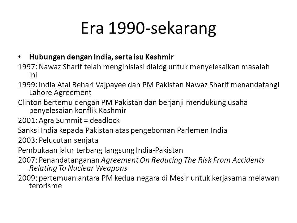 Era 1990-sekarang Hubungan dengan India, serta isu Kashmir 1997: Nawaz Sharif telah menginisiasi dialog untuk menyelesaikan masalah ini 1999: India At