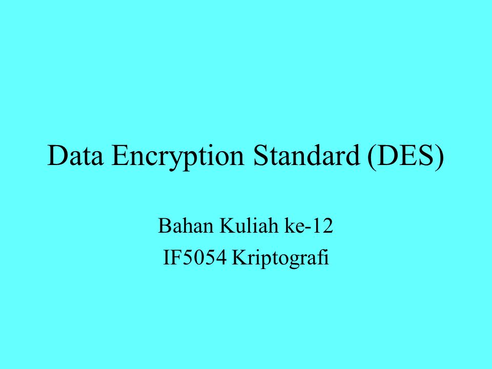 Data Encryption Standard (DES) Bahan Kuliah ke-12 IF5054 Kriptografi