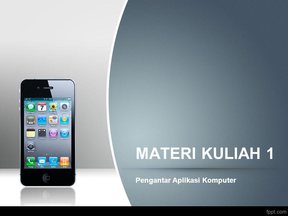 MATERI KULIAH 1 Pengantar Aplikasi Komputer